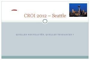 CROI 2012 Seattle QUELLES NOUVEAUTS QUELLES TENDANCES Peuton