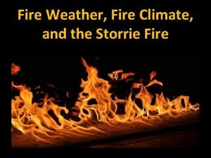 Fire Weather Fire Climate and the Storrie Fire