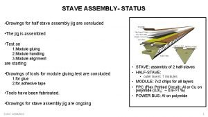 STAVE ASSEMBLY STATUS Drawings for half stave assembly