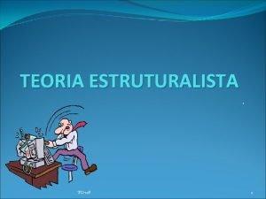 TEORIA ESTRUTURALISTA TO08 1 ORIGEM DA TEORIA ESTRUTURALISTA
