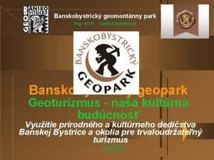 Banskobystrick geomontnny park Ing arch Iveta Kavkov Banskobystrick