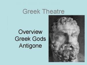 Greek Theatre Overview Greek Gods Antigone Overview of