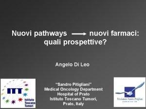 Nuovi pathways nuovi farmaci quali prospettive Angelo Di