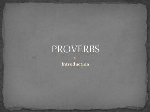 PROVERBS Introduction Proverbs Prologue to Wise Living The