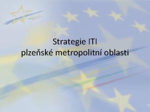 Strategie ITI plzesk metropolitn oblasti Co jenen ITI