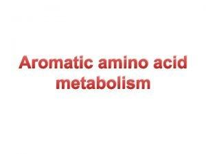 Aromatic amino acid metabolism AROMATIC AMINO ACID q