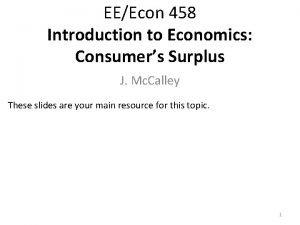 EEEcon 458 Introduction to Economics Consumers Surplus J