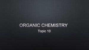 ORGANIC CHEMISTRY TOPIC 10 INTRODUCTION 1 ORGANIC CHEMISTRY