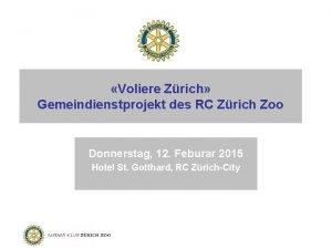 Voliere Zrich Gemeindienstprojekt des RC Zrich Zoo Donnerstag