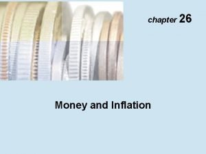 chapter 26 Money and Inflation Money and Inflation