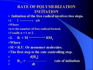 RATE OF POLYMERIZATION INITIATION l Initiation of the