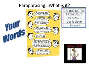 ParaphrasingWhat is it A paraphrase is your own