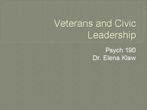 Veterans and Civic Leadership Psych 190 Dr Elena