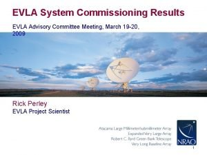 EVLA System Commissioning Results EVLA Advisory Committee Meeting