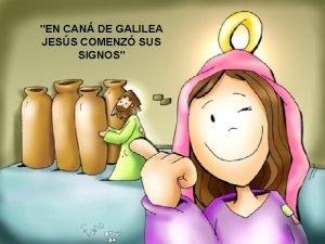 EN CAN DE GALILEA JESS COMENZ SUS SIGNOS