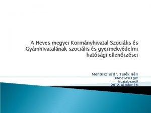 A Heves megyei Kormnyhivatal Szocilis s Gymhivatalnak szocilis