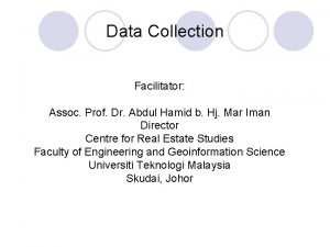 Data Collection Facilitator Assoc Prof Dr Abdul Hamid