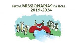 METAS MISSIONRIAS DA IECLB 2019 2024 Aprovadas pelo