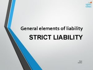 General elements of liability STRICT LIABILITY Strict Liability