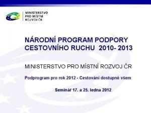NRODN PROGRAM PODPORY CESTOVNHO RUCHU 2010 2013 MINISTERSTVO