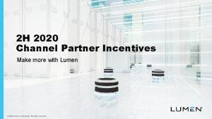 2 H 2020 Channel Partner Incentives Make more
