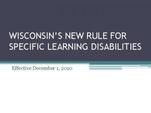 WISCONSINS NEW RULE FOR SPECIFIC LEARNING DISABILITIES Effective