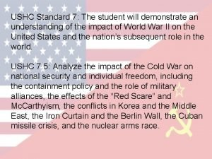 USHC Standard 7 The student will demonstrate an