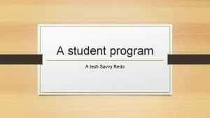 A student program A tech Savvy Redo Student