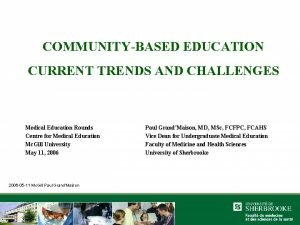 COMMUNITYBASED EDUCATION CURRENT TRENDS AND CHALLENGES Medical Education