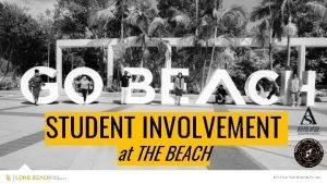 STUDENT INVOLVEMENT at THE BEACH BENEFITS OF INVOLVEMENT