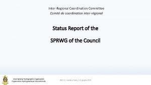InterRegional Coordination Committee Comit de coordination interrgional Status