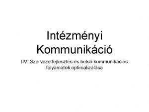 Intzmnyi Kommunikci IIV Szervezetfejleszts s bels kommunikcis folyamatok