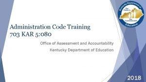 Administration Code Training 703 KAR 5 080 Office
