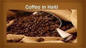Coffee in Haiti Haitian Coffee History Early History