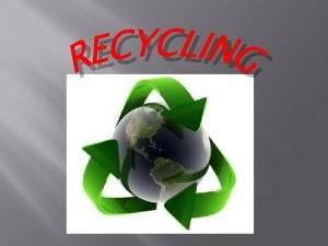 recycling Recycling is the term for waste management