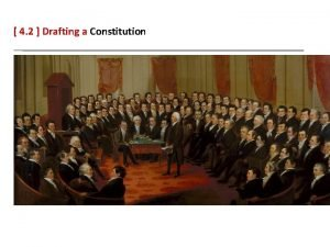 4 2 Drafting a Constitution 4 2 Drafting