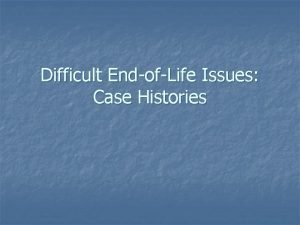 Difficult EndofLife Issues Case Histories The Daughter Rescinded