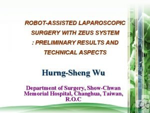 ROBOTASSISTED LAPAROSCOPIC SURGERY WITH ZEUS SYSTEM PRELIMINARY RESULTS