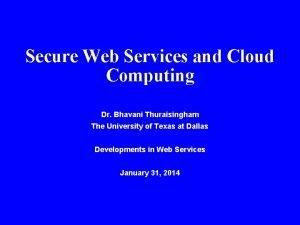 Secure Web Services and Cloud Computing Dr Bhavani