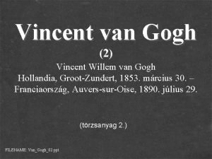 Vincent van Gogh 2 Vincent Willem van Gogh