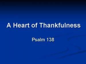 A Heart of Thankfulness Psalm 138 Psalm 138