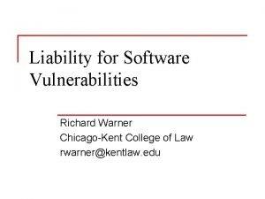 Liability for Software Vulnerabilities Richard Warner ChicagoKent College