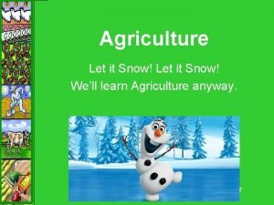 Agriculture Let it Snow Well learn Agriculture anyway