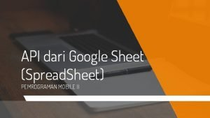 API dari Google Sheet Spread Sheet PEMROGRAMAN MOBILE