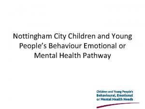 Nottingham City Children and Young Peoples Behaviour Emotional