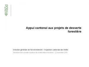 Appui cantonal aux projets de desserte forestire Direction