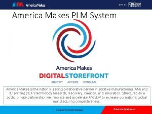 Driven by America Makes PLM System America Makes