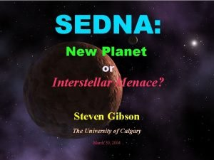 SEDNA New Planet or Interstellar Menace Steven Gibson