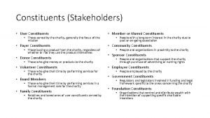Constituents Stakeholders User Constituents Member or Alumni Constituents