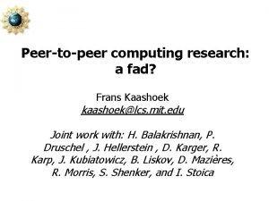 Peertopeer computing research a fad Frans Kaashoek kaashoeklcs